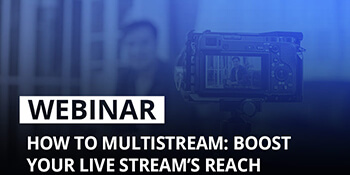 Epiphan Webinar: How to multistream - Boost your live stream's reach
