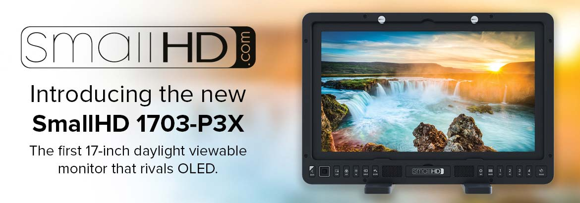 Introducing the new SmallHD 1703-P3X