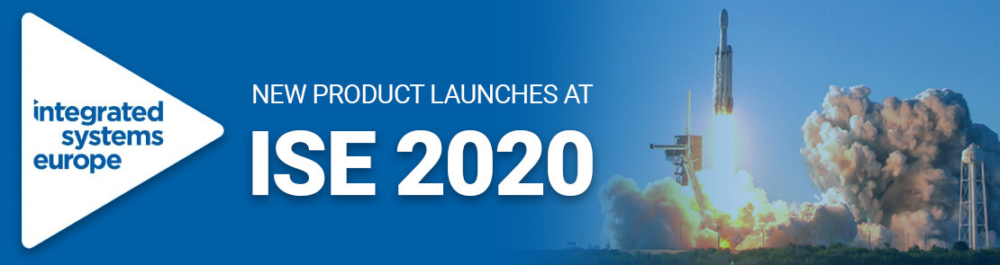 New launches at ISE 2020